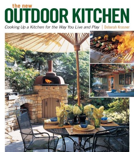 The New Outdoor Kitchen: Cooking Up a Kitchen for the Way You Live and Play - Deborah Krasner
