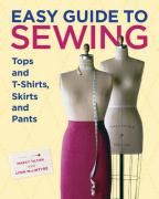 Easy Guide to Sewing Tops and T-Shirts, Skirts, and Pants