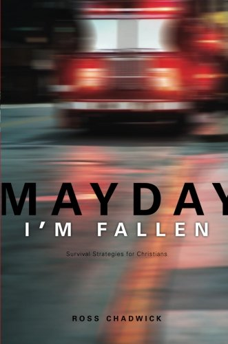 Mayday, I'm Fallen: Survival Strategies for Christians - Ross Chadwick
