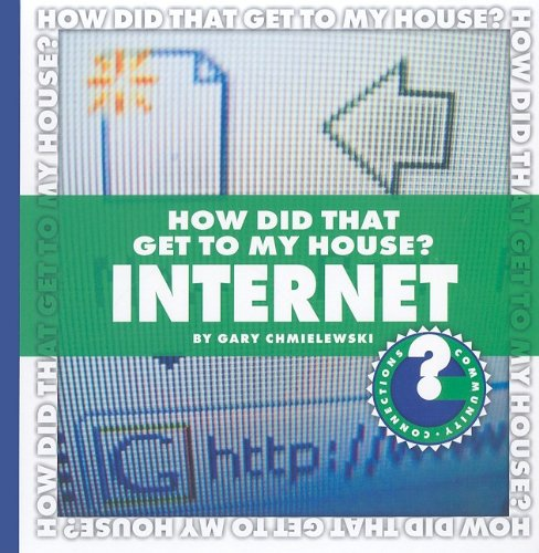 How Did That Get to My House? Internet (Community Connections) - Gary T. Chmielewski