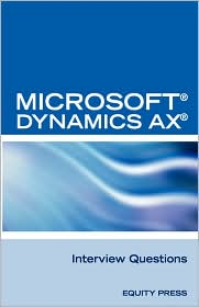 Microsoft Dynamics Ax Interview Questions: Unofficial Microsoft Dynamics Ax Axapta Certification Review