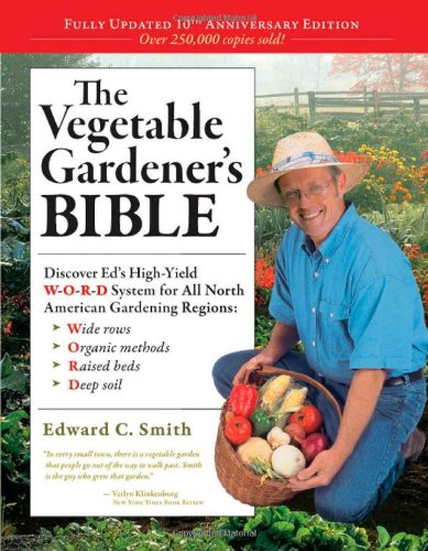 The Vegetable Gardener's Bible, 2nd Edition: Discover Ed's High-Yield W-O-R-D System for All North American Gardening Regions: Wide Rows, Or - Edward C. Smith