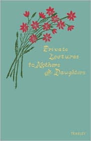 Private Lectures to Mothers and Daughters Private Lectures to Mothers and Daughters