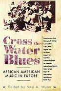 Cross the Water Blues: African American Music in Europe