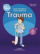 Good Answers to Tough Questions: Trauma