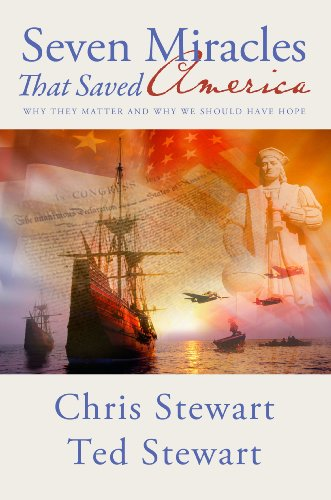 Seven Miracles That Saved America: Why They Matter and Why We Should Have Hope - Chris Stewart, Ted Stewart