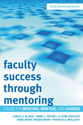 Faculty Success through Mentoring: A Guide for Mentors, Mentees, and Leaders (The ACE Series on Higher Education) - Carole J. Bland; Anne L. Taylor; S. Lynn Shollen; Anne Marie Weber-Main; Patricia A. Mulcahy