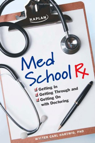 Med School Rx: Getting In, Getting Through, and Getting On with Doctoring - Walter Hartwig