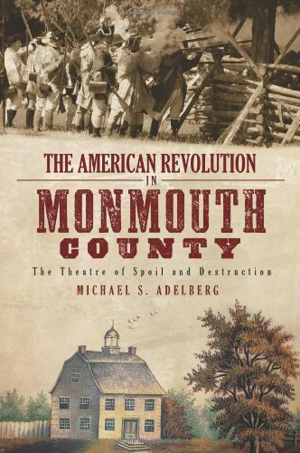 AMERICAN REVOLUTION IN MONMOUTH COUNTY: The Theatr - Michael S. Adelberg