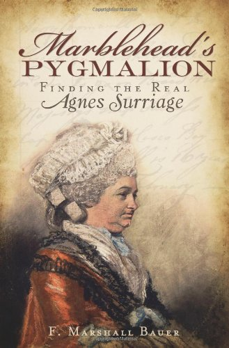 Marblehead's Pygmalion:: Finding the Real Agnes Surriage - F. Marshall Bauer