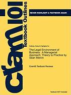 Outlines & Highlights for the Legal Environment of Business: A Managerial Approach: Theory to Practice by Sean Melvin, ISBN: 9780073377698