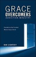 Grace Overcomers Addiction Ministry: Founded on the Finished Work of Jesus Christ