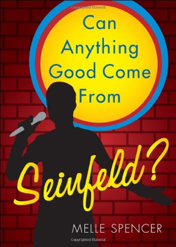 Can Anything Good Come From Seinfeld? - Melle Spencer