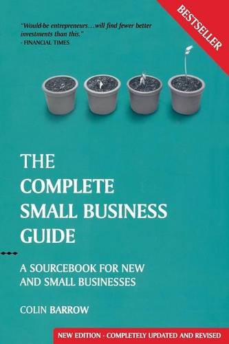 The Complete Small Business Guide: A Sourcebook  for New and Small Businesses (Capstone Reference) - Colin Barrow