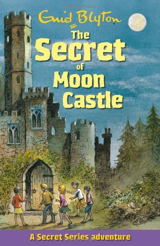 The Secret of Moon Castle (Secret Series) (Secret Series Adventure) - Enid Blyton