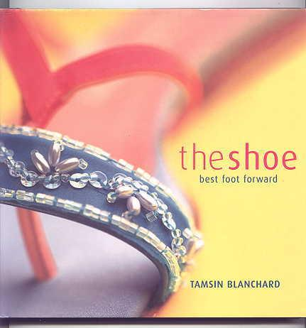 THE SHOE: BEST FOOT FORWARD. - Blanchard, Tamsin.