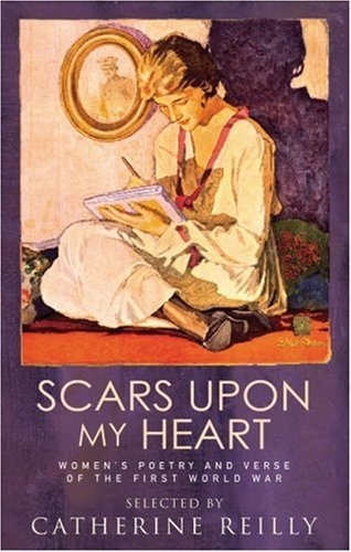 Scars Upon My Heart: Women's Poetry and Verse of the First World War - Catherine Reilly