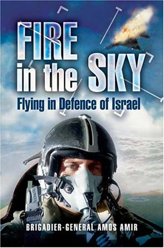 Fire in the Sky: Flying in Defence of Israel - Amos Amir