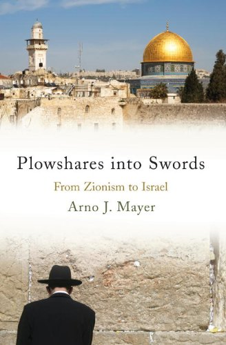Plowshares into Swords: From Zionism to Israel - Arno J. Mayer