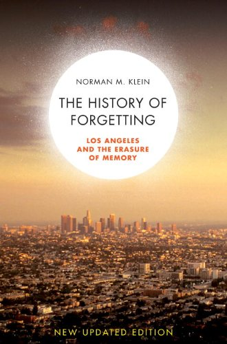 The History of Forgetting: Los Angeles and the Erasure of Memory, New and Fully Updated Edition - Norman M. Klein