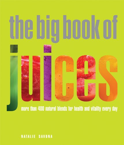Big Book of Juices: More than 400 Natural Blends for Health and Vitality Every Day - Natalie Savona