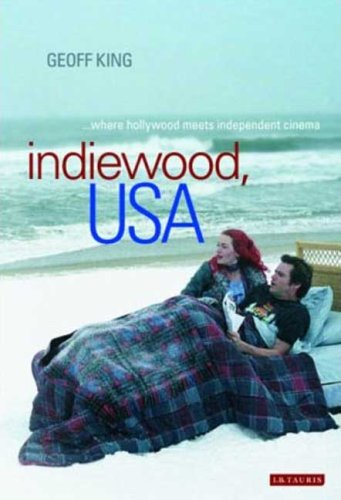 Indiewood, USA: Where Hollywood meets Independent Cinema (International Library of Cultural Studies) - Geoff King