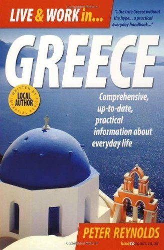 Live  &  Work in Greece: Comprehensive, up-to-date, practical information about everyday life (How to Books) - Peter Reynolds