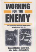 Working for the Enemy: Ford, General Motors, and Forced Labor in Germany During the Second World War
