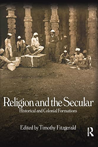 Religion and the Secular: Historical and Colonial Formations - FITZGERALD, TIMOTHY