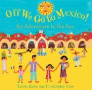 Off We Go to Mexico!: An Adventure in the Sun