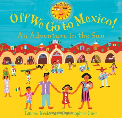 Off We Go to Mexico - Laurie Krebs