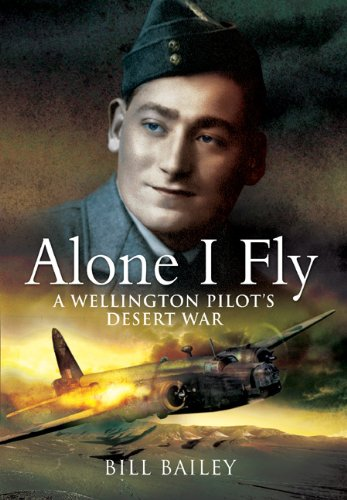ALONE I FLY: A Wellington Pilot's Desert War - Bill Bailey; Ronnie Green