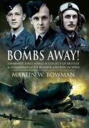 Bombs Away!: Dramatic First-Hand Accounts of British and Commonwealth Bomber Aircrew in WWII