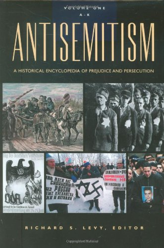 Antisemitism: A Historical Encyclopedia of Prejudice and Persecution (Two Vol. Set) - Richard S. Levy; Dean Phillip Bell; William Collins Donahue; Kevin Madigan; Jonathan Morse; Amy Hill Shevitz;