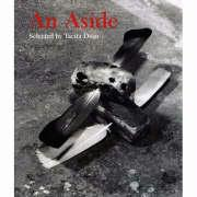An Aside: Works Selected by Tacita Dean