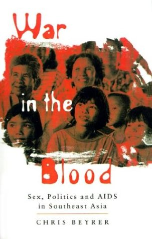 War in the Blood: Sex, Politics and AIDS in Southeast Asia - Chris Beyrer