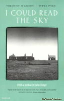 I Could Read the Sky - Timothy E. O'Grady, Steve Pyke, John Berger,