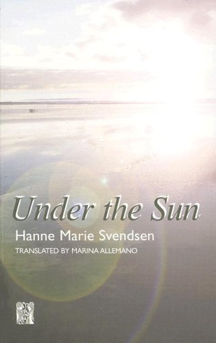 Under the Sun (Series B: English Translations of Works of Scandinavian Literature) - Hanne Marie Svendsen