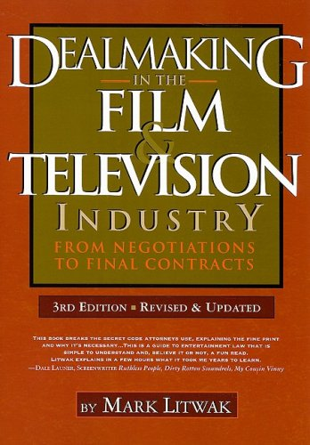 Dealmaking in the Film & Television Industry: From Negotiations to Final Contracts, 3rd Ed. - Mark Litwak