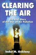 Clearing the Air: The Real Story of the War on Air Pollution