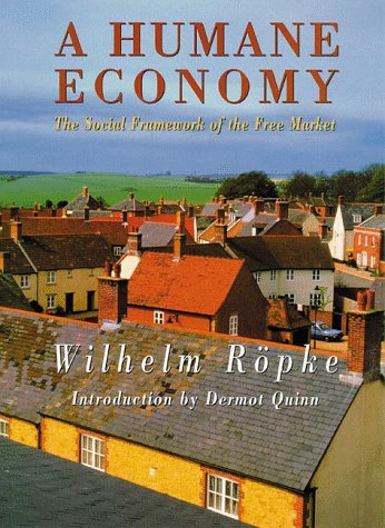 A Humane Economy: The Social Framework of the Free Market - Wilhelm Ropke