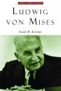 Ludwig Von Mises: The Man and His Economics