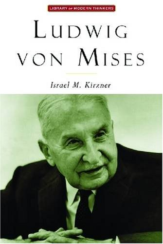 Ludwig Von Mises: The Man and His Economics (Library of Modern Thinkers) - Israel M. Kirzner