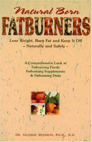 Natural Born Fatburners: Lose Weight, Burn Fat, and Keep It Off--Naturally and Safely - George Redmon