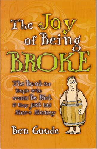 The Joy of Being Broke (Truth about Life Humor Books) - Ben Goode