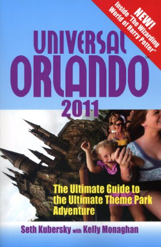 Universal Orlando 2011: The Ultimate Guide to the Ultimate Theme Park Adventure (Universal Orlando: The Ultimate Guide to the Ultimate Theme - Seth Kubersky; Kelly Monaghan