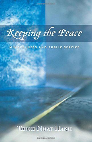 Keeping the Peace: Mindfulness and Public Service - Thich Nhat Hanh