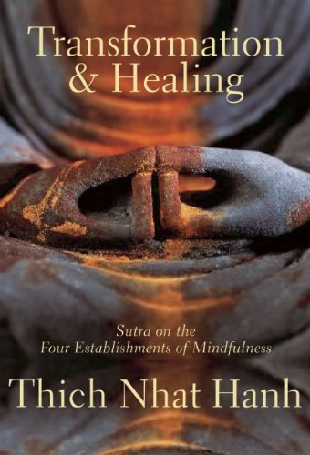 Transformation and Healing: Sutra on the Four Establishments of Mindfulness - Thich Nhat Hanh