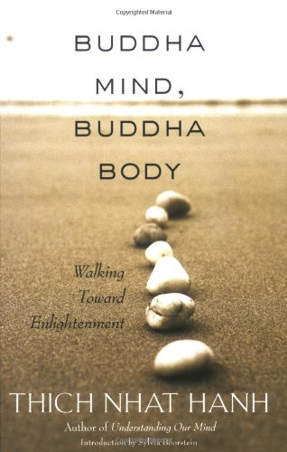 Buddha Mind, Buddha Body: Walking Toward Enlightenment - Thich Nhat Hanh