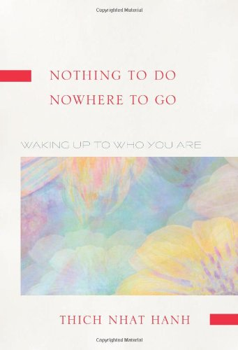 Nothing To Do, Nowhere To Go: Waking Up To Who You Are - Thich Nhat Hanh